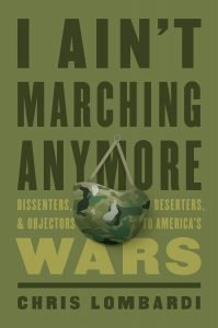 CCW board member Chris Lombardi's I AIN'T MARCHING ANYMORE chronicles military dissent from 1754 to right now.
